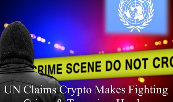 UN Claims Crypto Makes Fighting Crime Harder