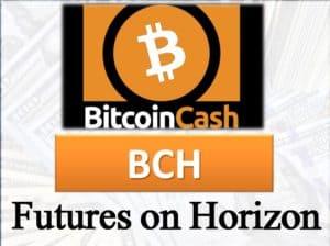 Bitcoin Cash Futures on the horizon