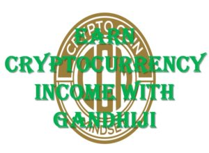 Earn Cryptocurrency Income With Gandhiji