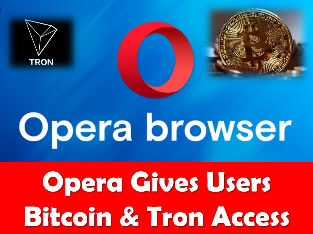 Opera browser gives users access to Bitcoin and Tron