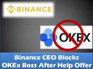 Binance CEO Blocks OKEx Boss for offering to help with broker issue