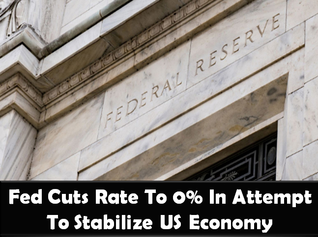 US Federal Reserve Cuts Rate to 0% in Attempt to Stabilize US Economy