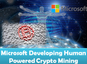 Microsoft developing human powered cryptocurrency mining