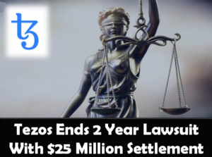 Tezos ends 2 year lawsuit with a $25 million settlement