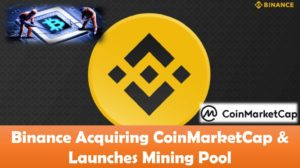 Binance Acquires CoinMarketCap & Launches Mining Pool