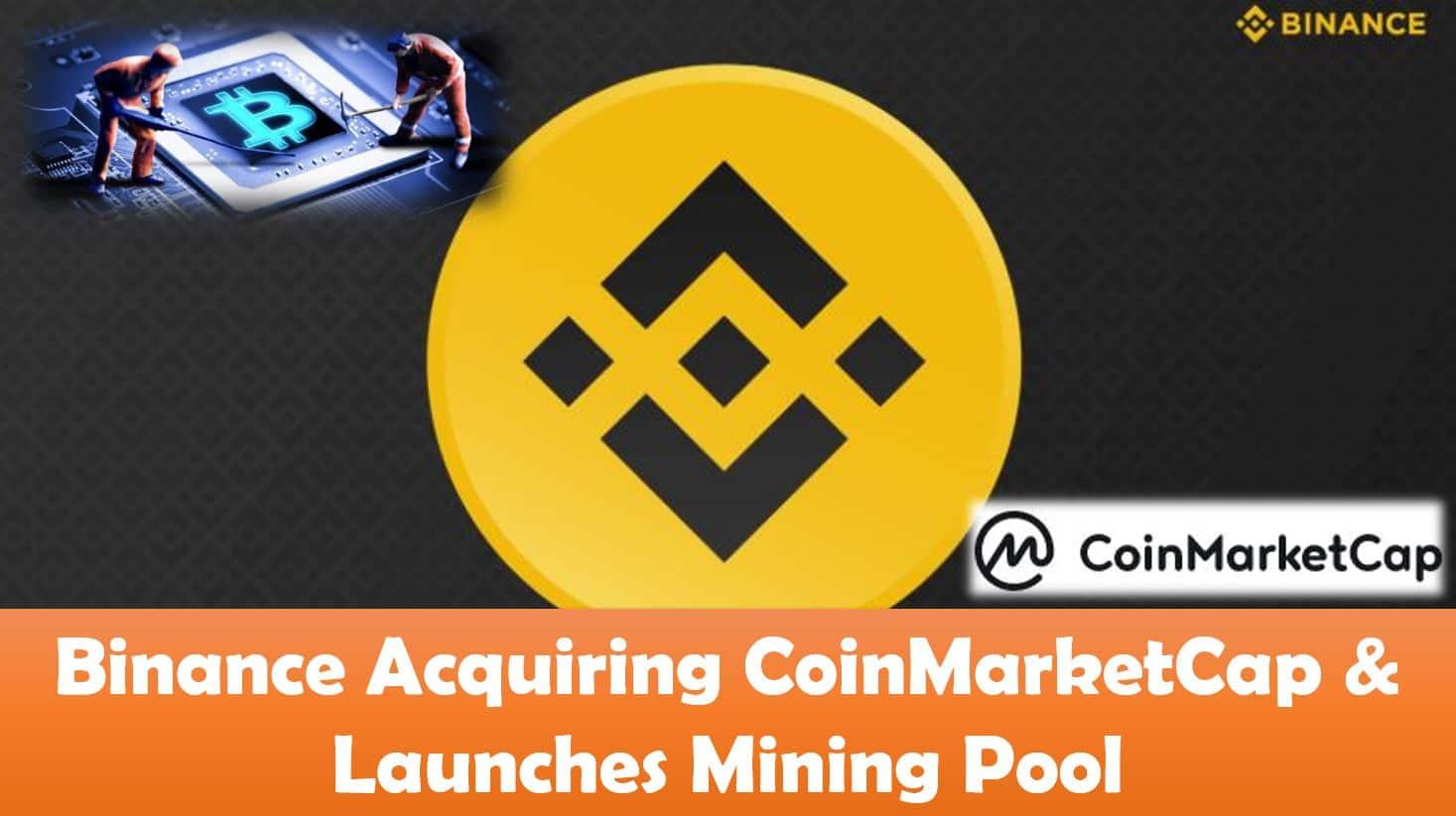 Binance Acquires CoinMarketCap & Launches Mining Pool