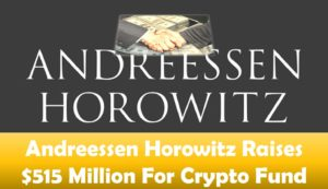 Andreessen Horowitz raises $515 Million for cryptofund
