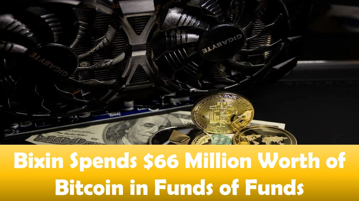 Bixin Spends $66 Million Worth of Bitcoin in Funds of Funds