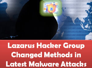 Lazarus Hacker Group Changed Methods in Latest Malware Attacks