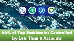 80% of Top Stablecoins Controlled by Less Than 6 Accounts