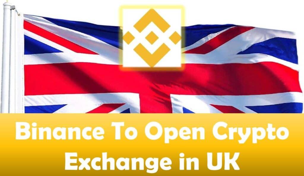 Binance To Open Crypto Exchange in UK