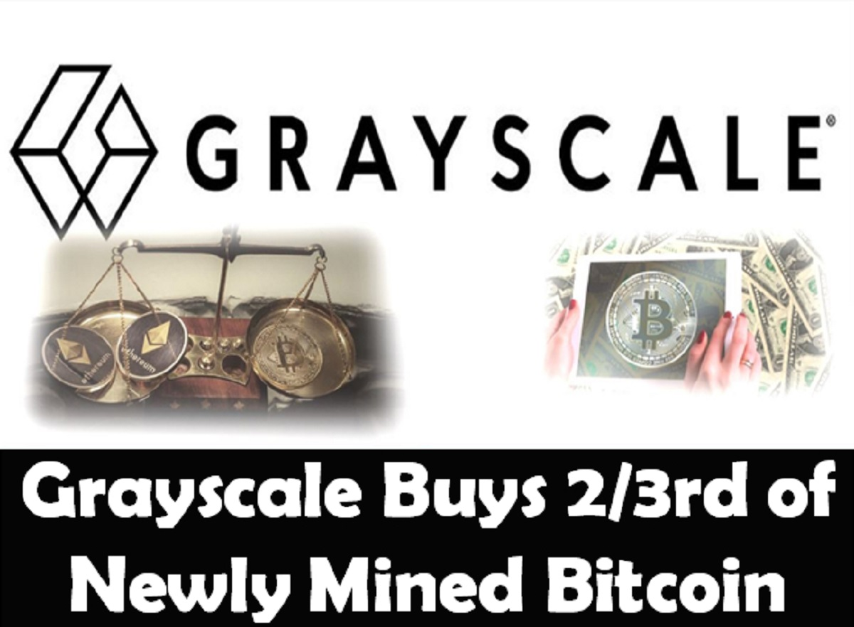 Grayscale Buys 2/3rd of all newly mined Bitcoin