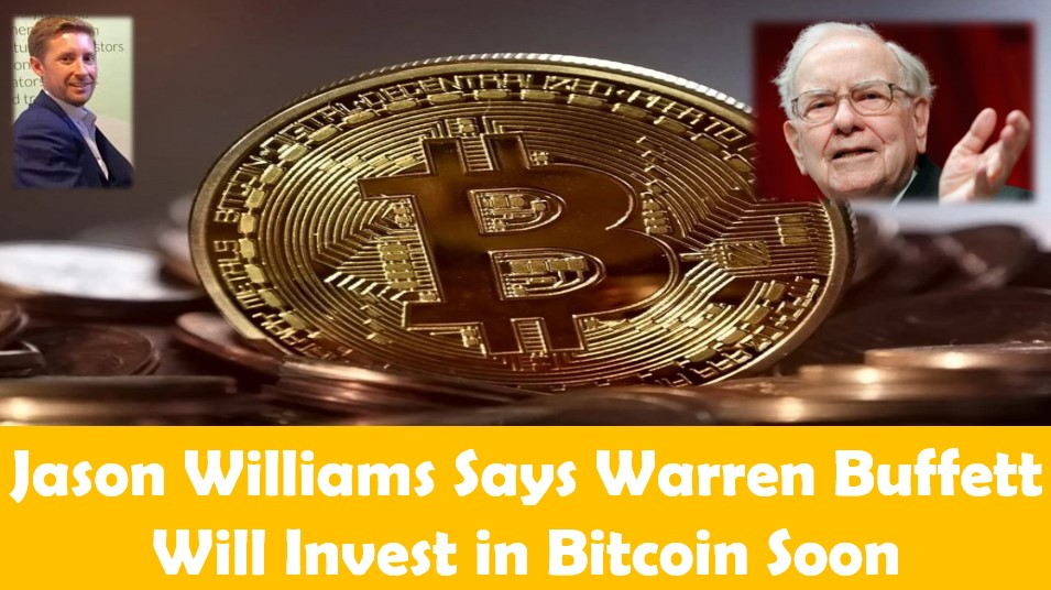 Jason Williams Says Warren Buffet Will Invest in Bitcoin Soon