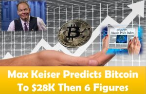Max Keiser Predicts Bitcoin To $28K Then 6 Figures