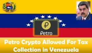 Petro Crypto Allowed For Tax Collection in Venezuela