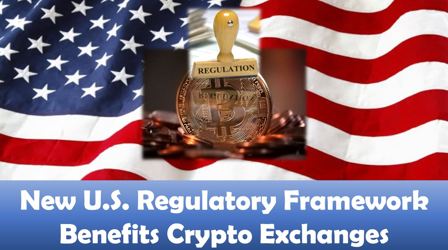 New U.S. Regulatory Framework Benefits Crypto Exchanges