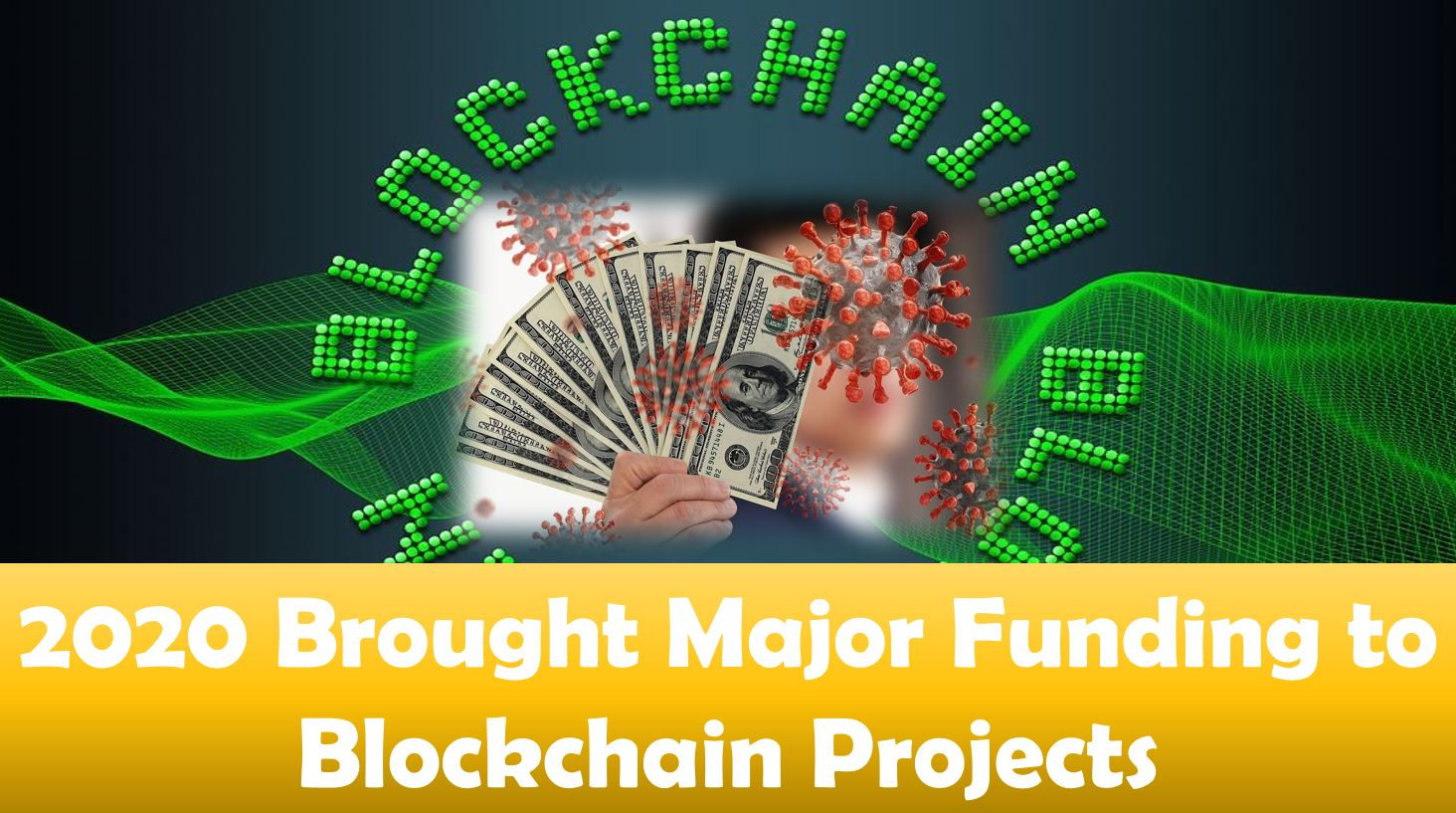 2020 Brought Major Funding to Blockchain Projects