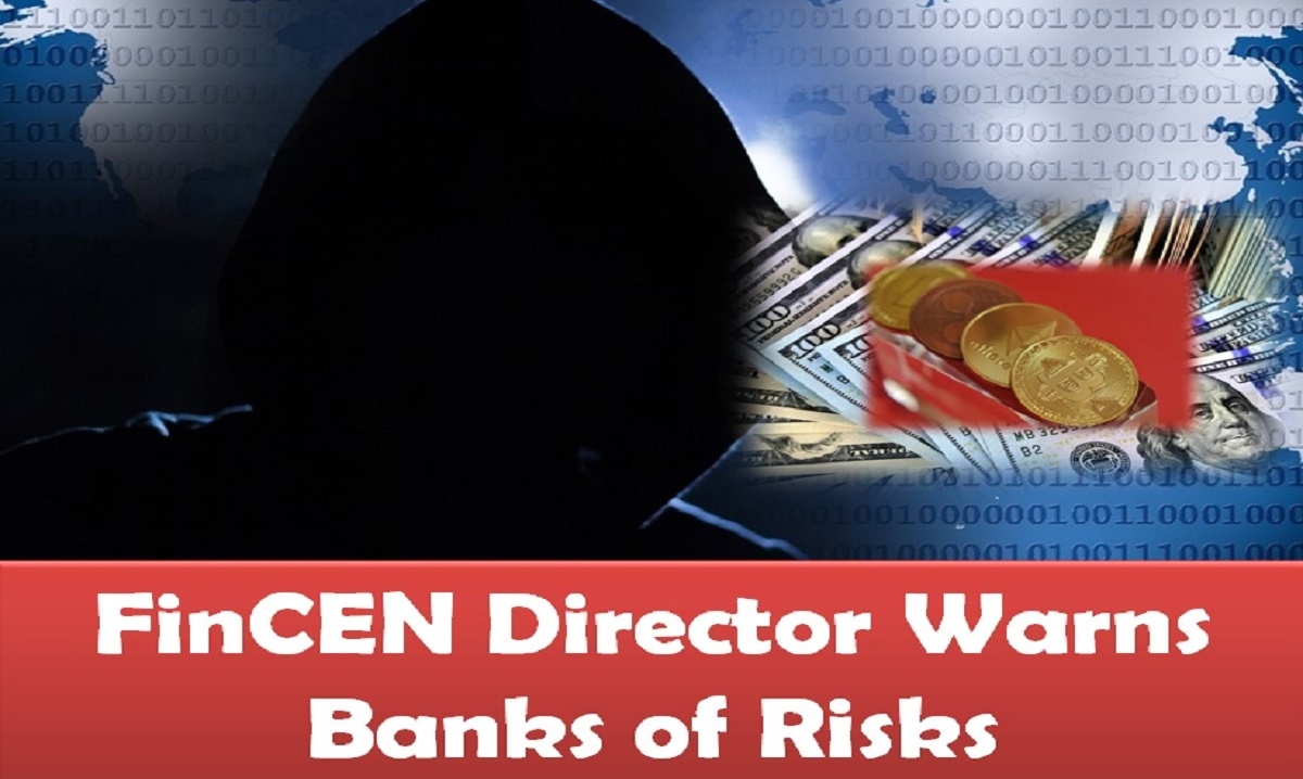 FinCEN Director Warns Banks of Risks