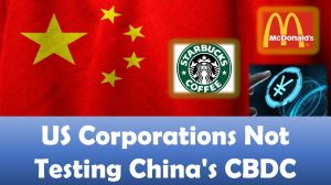 US Corporations Not Testing China's CBDC