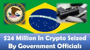 $24 Million In Crypto Seized By Government Officials