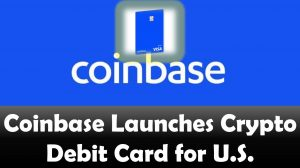 Coinbase Launches Crypto Debit Card for U.S.