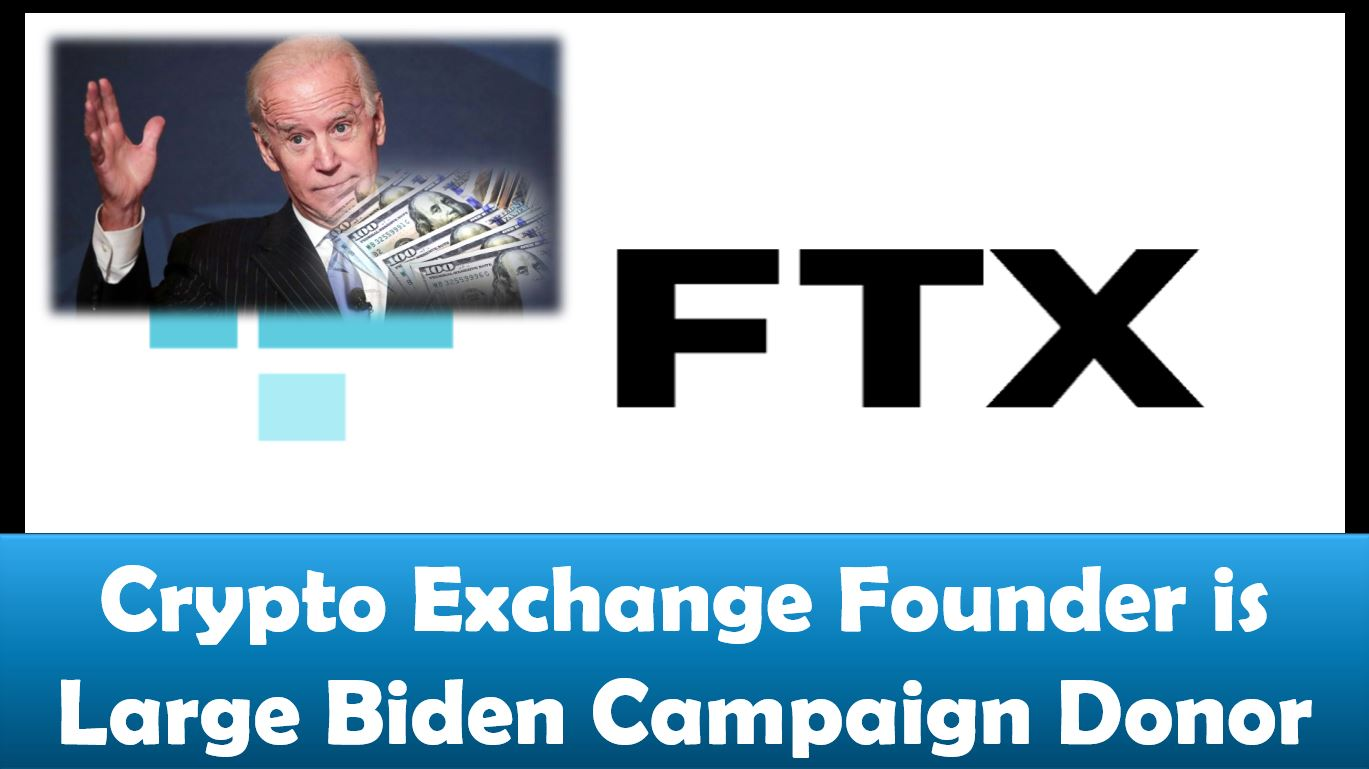 FTX Crypto Exchange Founder is Large Biden Campaign Donor