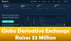 Globe Derivative Exchange Raises $3 Million