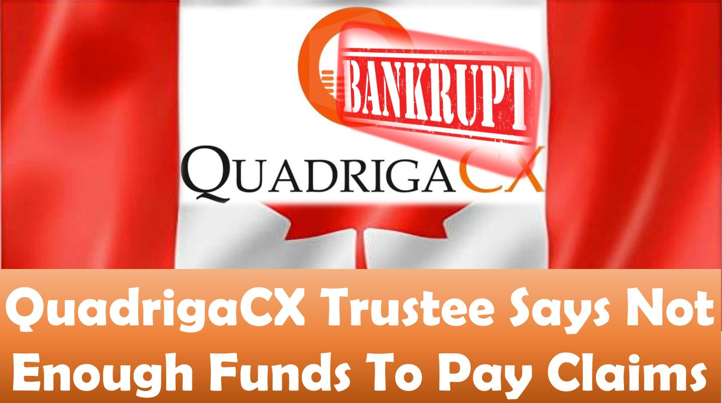 QuadrigaCX Trustee Says Not Enough Funds To Pay Claims