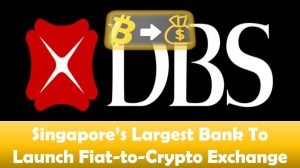 Singapore's Largest Bank To Launch Fiat-to-Crypto Exchange