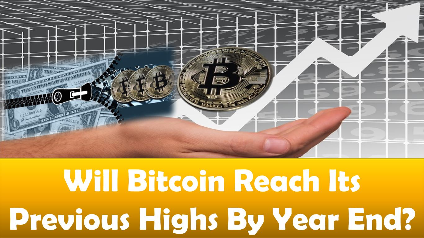 Will Bitcoin Reach Previous Highs By Years End