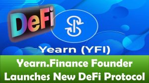 Yearn.Finance Founder Launches New DeFi Protocol