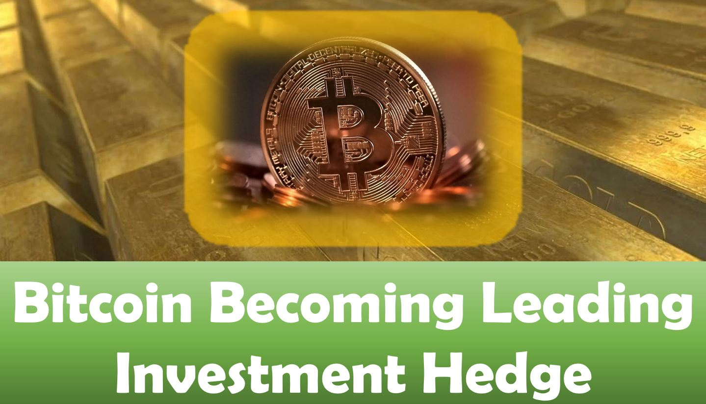 Bitcoin Becoming Leading Investment Hedge