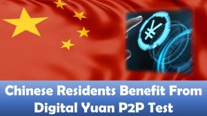 Chinese Residents Benefit From Digital Yuan P2P Test