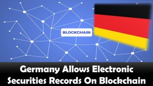 Germany Allows Electronic Securities Records On Blockchain