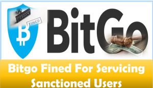 Bitgo Fined For Servicing Sanctioned Users