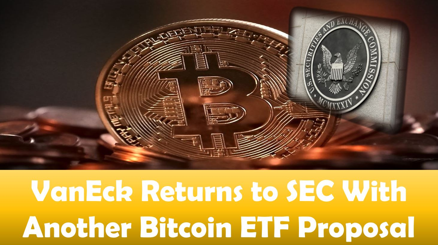 VanEck Returns to SEC With Another Bitcoin ETF Proposal