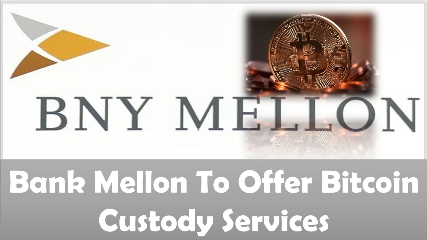 Bank Mellon To Offer Bitcoin Custody Services
