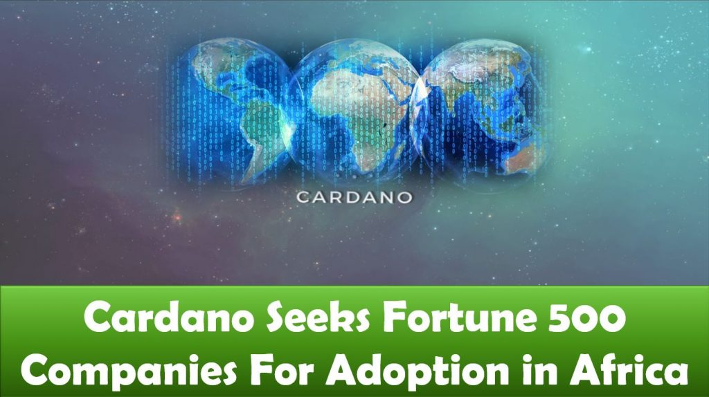 Cardano Seeks Fortune 500 Companies For Adoption in Africa