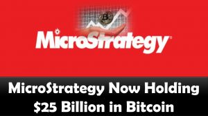 MicroStrategy Now Holding $25 Billion in Bitcoin