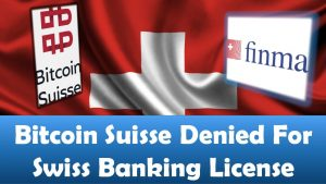 Bitcoin Suisse Denied For Swiss Banking License