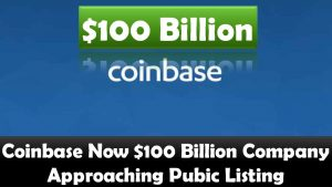 Coinbase Now $100 Billion Company Approaching Pubic Listing
