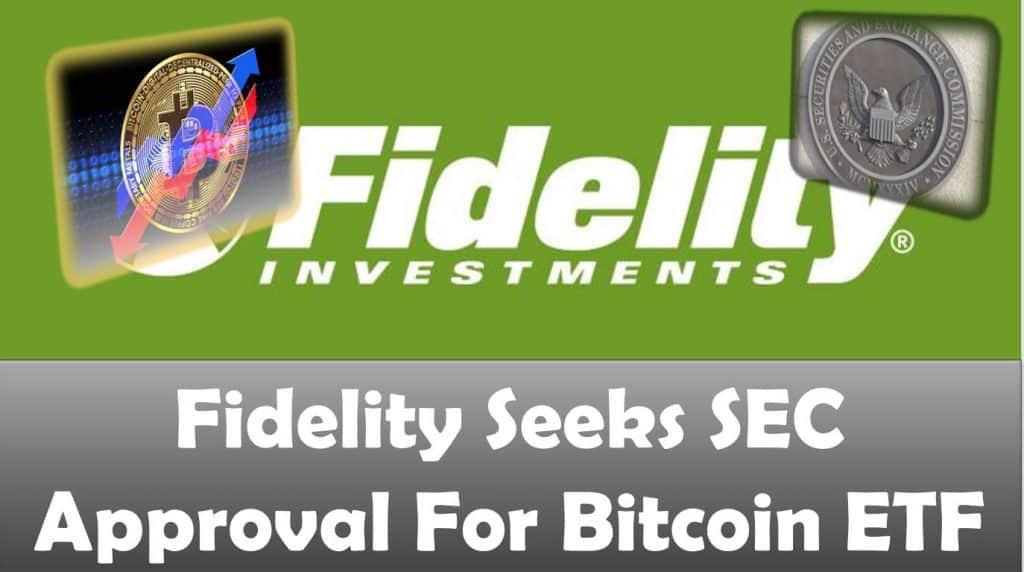 Fidelity Seeks SEC Approval For Bitcoin ETF