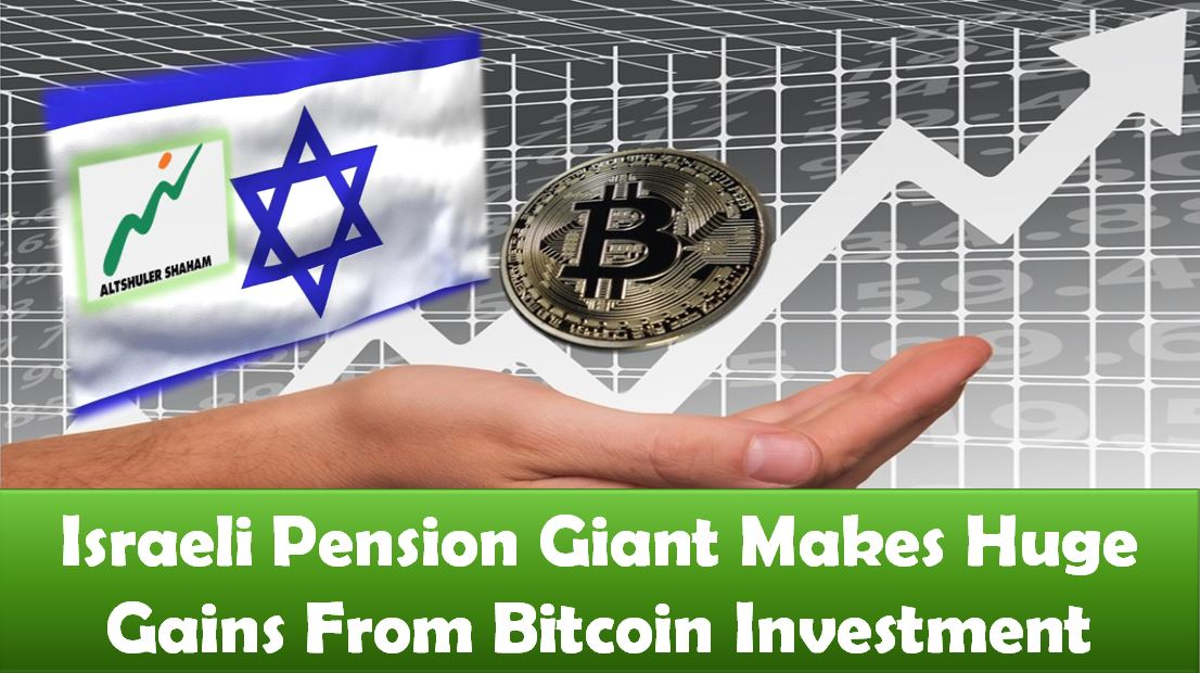 Israeli Pension Giant Makes Huge Gains From Bitcoin Investment