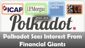 Polkadot Sees Interest From Financial Giants