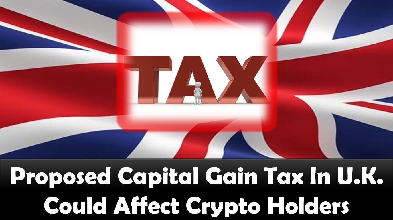 Proposed Capital Gain Tax In U.K. Could Affect Crypto Holders