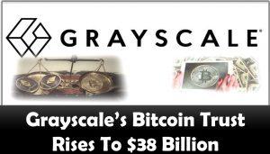 Grayscale's Bitcoin Trust Rises To $38 Billion