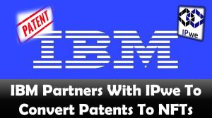 IBM Partners With IPwe To Convert Patents To NFTs