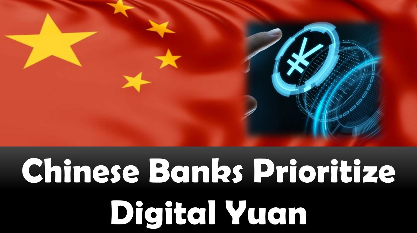 Chinese Banks Prioritize Digital Yuan