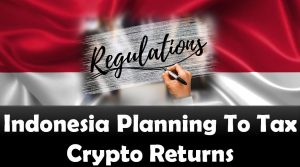 Indonesia Planning To Tax Crypto Returns
