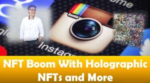 NFT Boom With Holographic NFTs and More